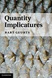"Bart Geurts, ""Quantity Implicatures"" (Cambridge UP, 2011)"