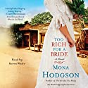 Too Rich for a Bride: A Novel (       UNABRIDGED) by Mona Hodgson Narrated by Karen White