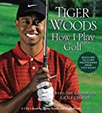 Tiger Woods Tiger Woods: How I Play Golf