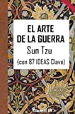 EL ARTE DE LA GUERRA: Con 87 IDEAS Clave
