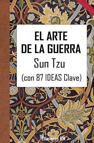 Sun Tzu - EL ARTE DE LA GUERRA: Con 87 IDEAS Clave