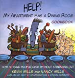 Help! My Apartment Has a Dining Room Cookbook: How to Have People Over for Dinner Without Stressing Out