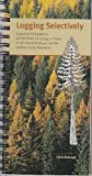 Logging Selectively: A Practical Field Guide to Partial Timber Harvesting in Forests of the Inland Northwest and the Northern Rocky Mountai