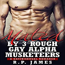 Gay Romance: Mated by Three Rough Gay Alpha Musketeers (       UNABRIDGED) by R.P. James Narrated by Veronica Heart