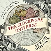 The Clockwork Universe: Isaac Newton, The Royal Society, and the Birth of the Modern World | [Edward Dolnick]