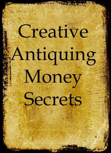 Creative Antiquing Money Secrets