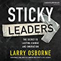 Sticky Leaders: The Secret to Lasting Change and Innovation Audiobook by Larry Osborne Narrated by Tommy Cresswell