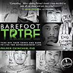 Barefoot Tribe: Take Off Your Shoes and Dare to Live the Extraordinary Life | Palmer Chinchen