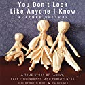You Don't Look Like Anyone I Know: A True Story of Family, Face-Blindness, and Forgiveness Audiobook by Heather Sellers Narrated by Karen White