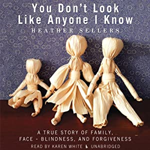 You Don't Look Like Anyone I Know: A True Story of Family, Face-Blindness, and Forgiveness | [Heather Sellers]