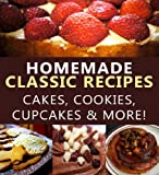 Homemade Classic Desserts - Cakes, Cookies, Cupcakes & More! (Foodie Fanatics Anonymous Book 1)