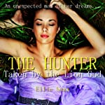 The Hunter: Taken by the Lion God, Book 3 | Ellie Saxx