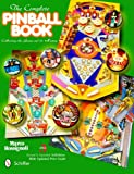 The Complete Pinball Book: Collecting the Game & Its History (9780764337857): Marco Rossignoli: Books