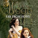 Far from Home Audiobook by Valerie Wood Narrated by Tara Ward