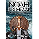Noah Primeval: Chronicles of the Nephilim Book 1 ~ Brian Godawa