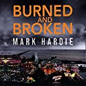 Burned and Broken Audiobook by Mark Hardie Narrated by Rupert Holliday-Evans
