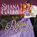 The Rogue You Know: Covent Garden Cubs, Book 2 (       UNABRIDGED) by Shana Galen Narrated by Beverley A. Crick