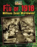 The flu of 1918 : millions dead worldwide!