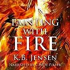 Painting with Fire: An Artistic Murder Mystery Hörbuch von K.B. Jensen Gesprochen von: Cindy Piller