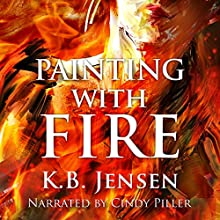Painting with Fire: An Artistic Murder Mystery Audiobook by K.B. Jensen Narrated by Cindy Piller