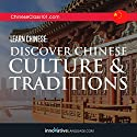 Learn Chinese: Discover Chinese Culture & Traditions Audiobook by  Innovative Language Learning Narrated by  ChineseClass101.com