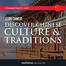 Learn Chinese: Discover Chinese Culture & Traditions Audiobook by  ChineseClass101.com Narrated by  Innovative Language Learning