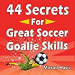 44 Secrets for Great Soccer Goalie Skills | Mirsad Hasic