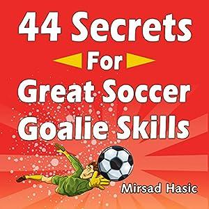 44 Secrets for Great Soccer Goalie Skills Audiobook