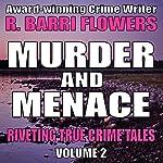 Murder and Menace: Riveting True Crime Tales, Book 2 | R. Barri Flowers