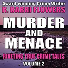 Murder and Menace: Riveting True Crime Tales, Book 2 | Livre audio Auteur(s) : R. Barri Flowers Narrateur(s) : Rebecca Roberts