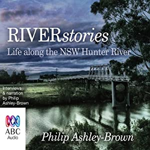 River Stories: Life along the NSW Hunter River | [Philip Ashley-Brown]