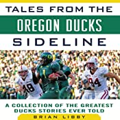 Tales from the Oregon Ducks Sideline: A Collection of the Greatest Ducks Stories Ever Told | [Brian Libby]