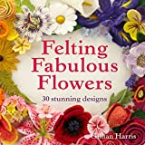 Download Felting Fabulous Flowers: 30 stunning designs