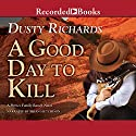 A Good Day to Kill Audiobook by Dusty Richards Narrated by Brian Hutchison