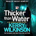 Thicker Than Water: Jessica Daniel, Book 6 Audiobook by Kerry Wilkinson Narrated by Becky Hindley