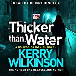 Thicker Than Water: Jessica Daniel, Book 6 | Kerry Wilkinson