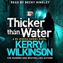 Thicker Than Water: Jessica Daniel, Book 6 (       UNABRIDGED) by Kerry Wilkinson Narrated by Becky Hindley