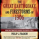 The Great Earthquake and Firestorms of 1906: How San Francisco Nearly Destroyed Itself Audiobook by Philip L. Fradkin Narrated by Arthur Morey