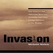 Invasion: How America Still Welcomes Terrorists, Criminals, and Other Foreign Menaces to Our Shores | [Michelle Malkin]