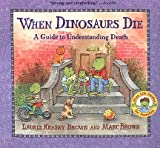img - for When Dinosaurs Die: A Guide to Understanding Death   [WHEN DINOSAURS DIE TURTLEBACK] [Prebound] book / textbook / text book
