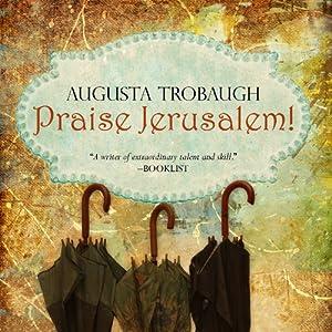 Praise Jerusalem! | [Augusta Trobaugh]