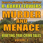 Murder and Menace: Riveting True Crime Tales, Book 3   R. Barri Flowers