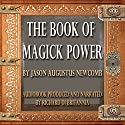 The Book of Magick Power (       UNABRIDGED) by Jason Augustus Newcomb Narrated by Richard Di Britannia