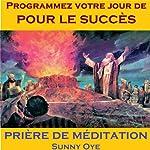Programmer Votre Jour de pour le Succès (French) - Méditation Prières   Sunny Oye,M. P. Ministries