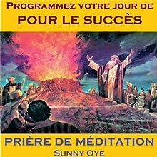 Programmer Votre Jour de pour le Succès (French) - Méditation Prières Discours Auteur(s) : Sunny Oye, M. P. Ministries Narrateur(s) : M. P. Ministries