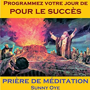 Programmer Votre Jour de pour le Succès (French) - Méditation Prières | [Sunny Oye, M. P. Ministries]