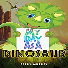 My Day as a Dinosaur (       UNABRIDGED) by Cathy Murray Narrated by Joanna Riley