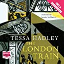 The London Train (       UNABRIDGED) by Tessa Hadley Narrated by Juanita McMahon