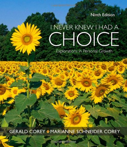 I Never Knew I Had A Choice: Explorations in Personal Growth (PSY 103 Towards Self-Understanding), by Gerald Corey, Marianne Schneider Cor