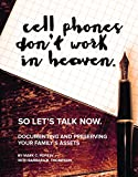 img - for Cell Phones Don't Work in Heaven So Let's Talk Now: Documenting and Preserving Your Family's Assets book / textbook / text book